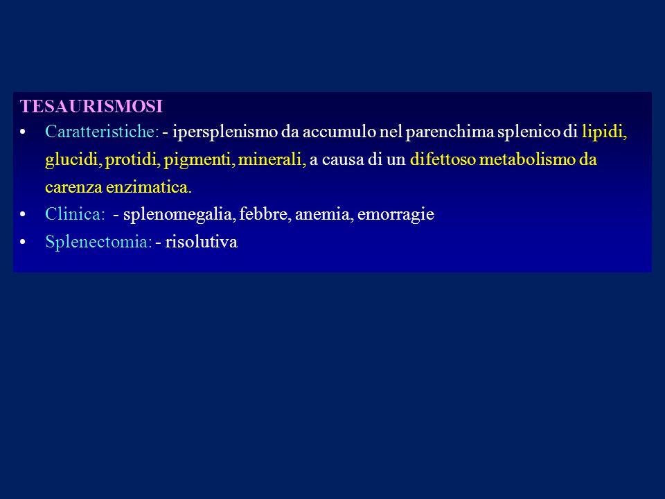 Clinica: - splenomegalia, febbre, anemia, emorragie