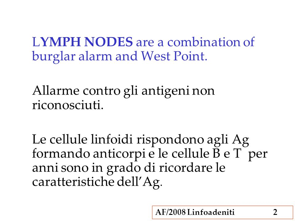 LYMPH NODES are a combination of burglar alarm and West Point.