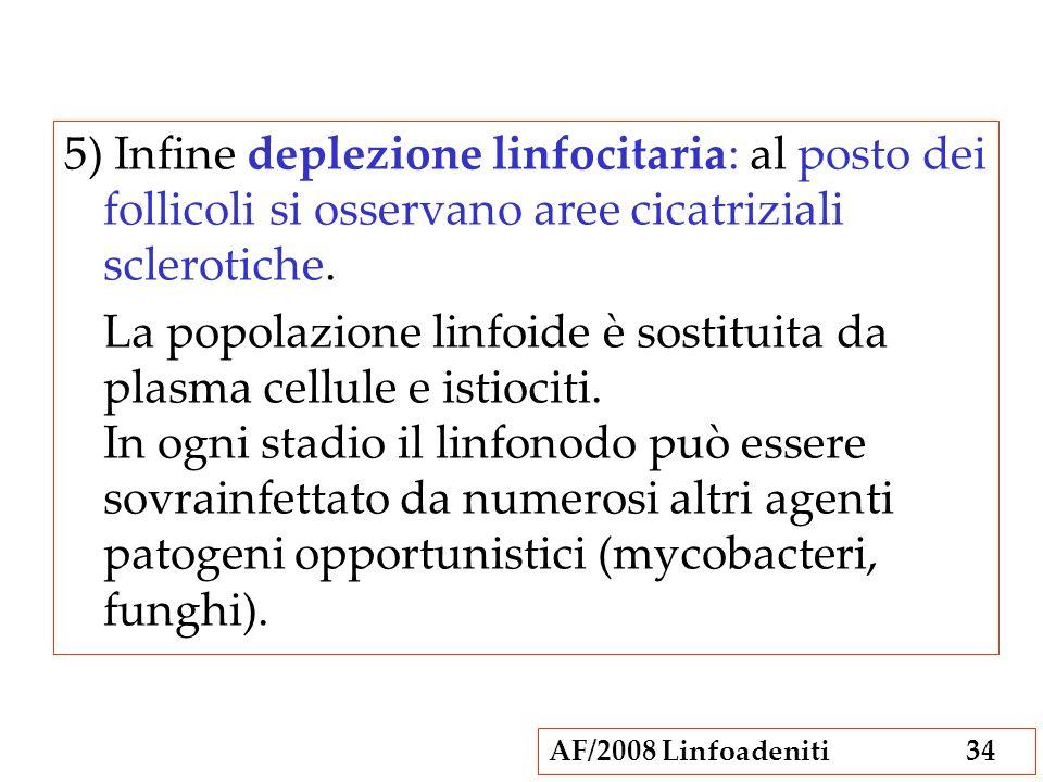 5) Infine deplezione linfocitaria: al posto dei follicoli si osservano aree cicatriziali sclerotiche.