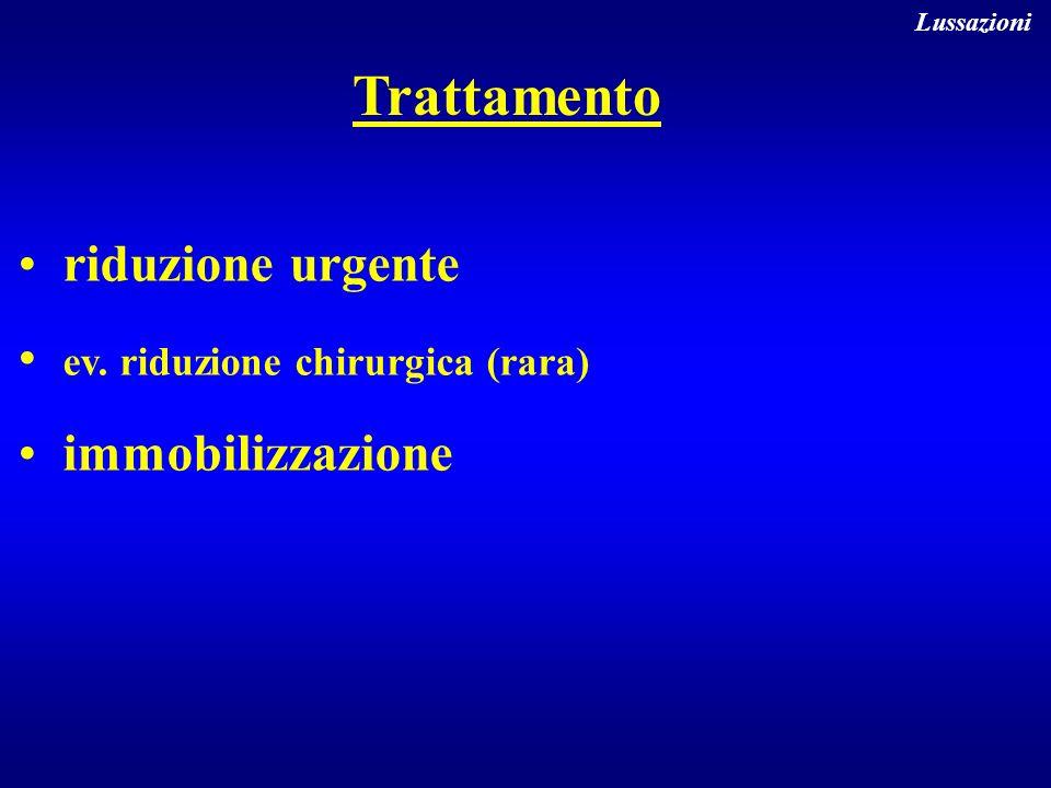 Trattamento riduzione urgente ev. riduzione chirurgica (rara)