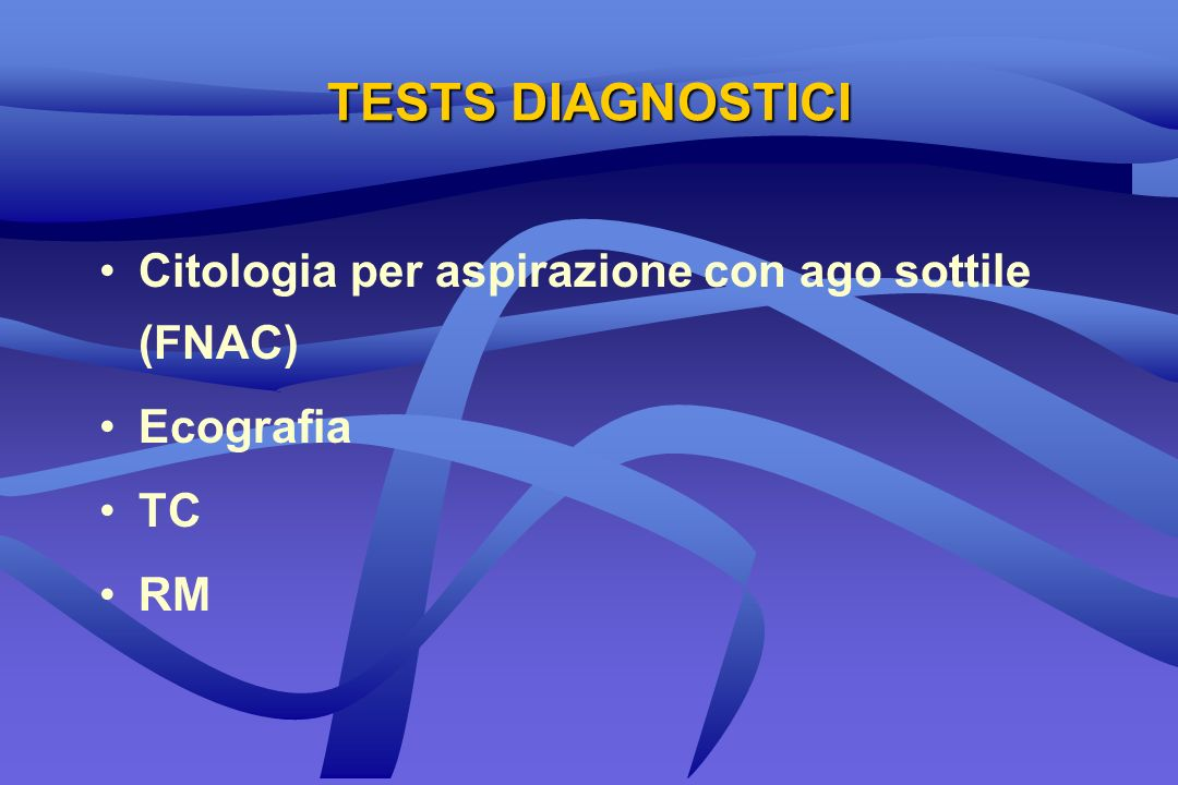 TESTS DIAGNOSTICI Citologia per aspirazione con ago sottile (FNAC)