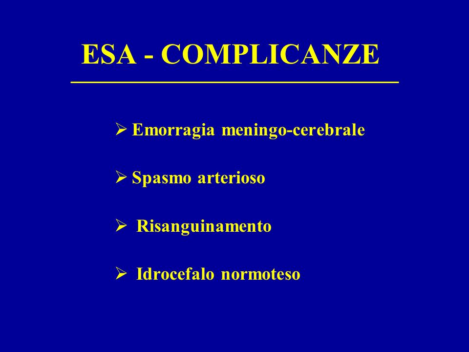 ESA - COMPLICANZE Emorragia meningo-cerebrale Spasmo arterioso