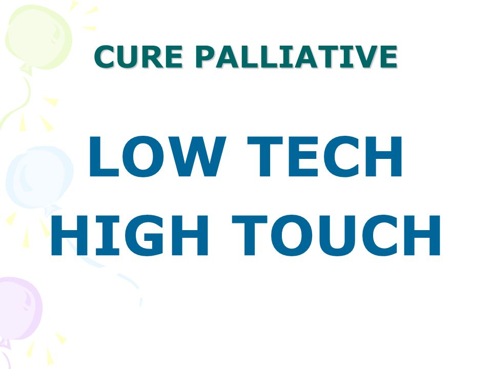 CURE PALLIATIVE LOW TECH HIGH TOUCH
