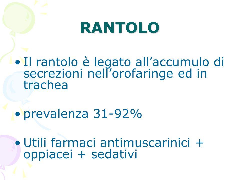 RANTOLO Il rantolo è legato all'accumulo di secrezioni nell'orofaringe ed in trachea. prevalenza 31-92%