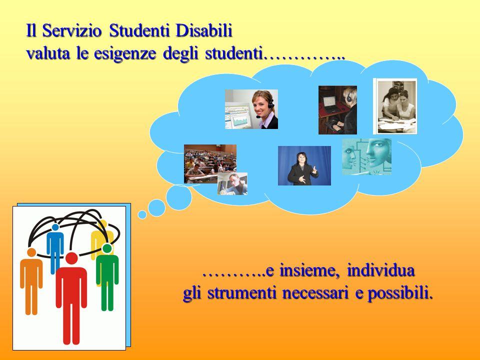 Il Servizio Studenti Disabili valuta le esigenze degli studenti…………..