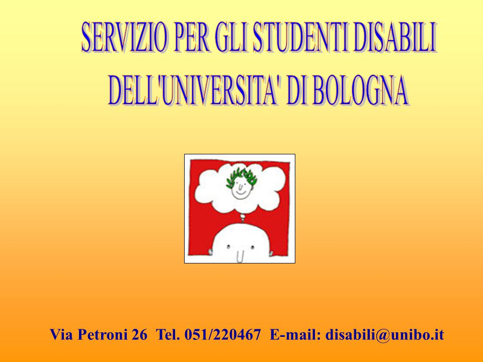 Via Petroni 26 Tel. 051/220467 E-mail: disabili@unibo.it
