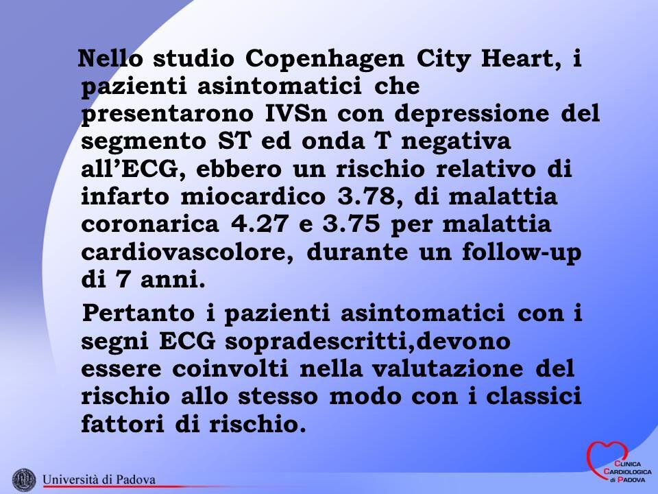 Nello studio Copenhagen City Heart, i pazienti asintomatici che presentarono IVSn con depressione del segmento ST ed onda T negativa all'ECG, ebbero un rischio relativo di infarto miocardico 3.78, di malattia coronarica 4.27 e 3.75 per malattia cardiovascolore, durante un follow-up di 7 anni.