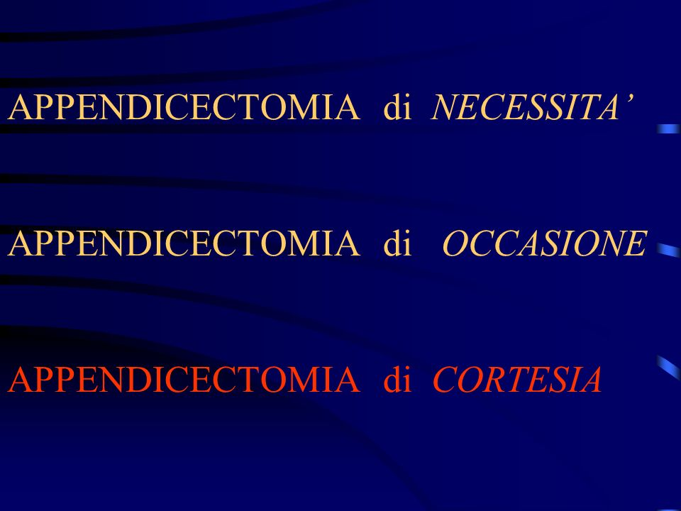 APPENDICECTOMIA di NECESSITA' APPENDICECTOMIA di OCCASIONE APPENDICECTOMIA di CORTESIA