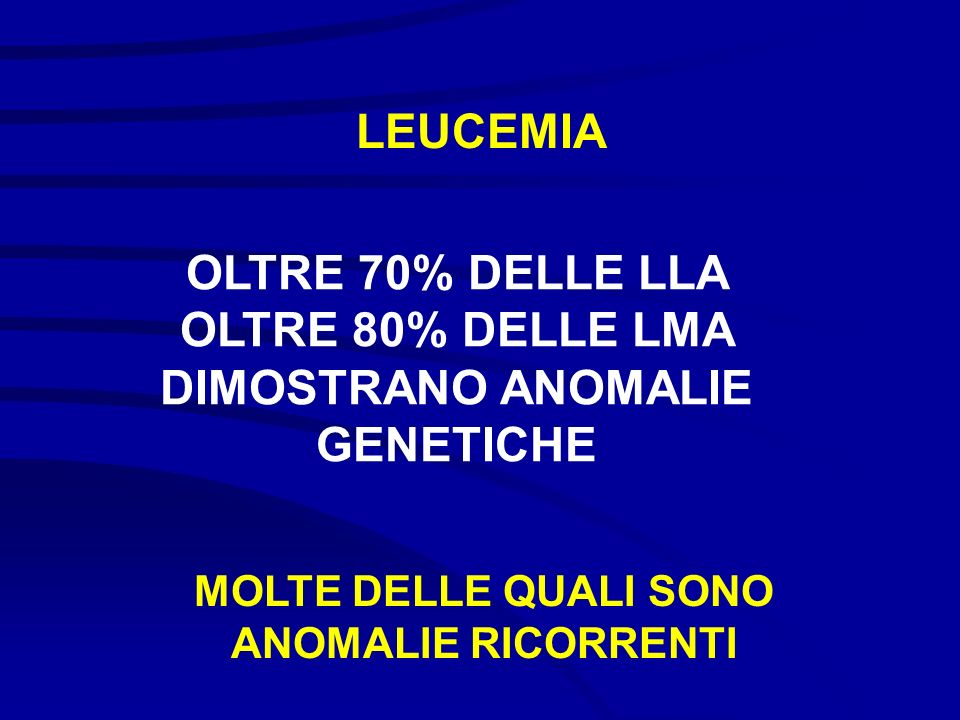 OLTRE 70% DELLE LLA OLTRE 80% DELLE LMA DIMOSTRANO ANOMALIE GENETICHE