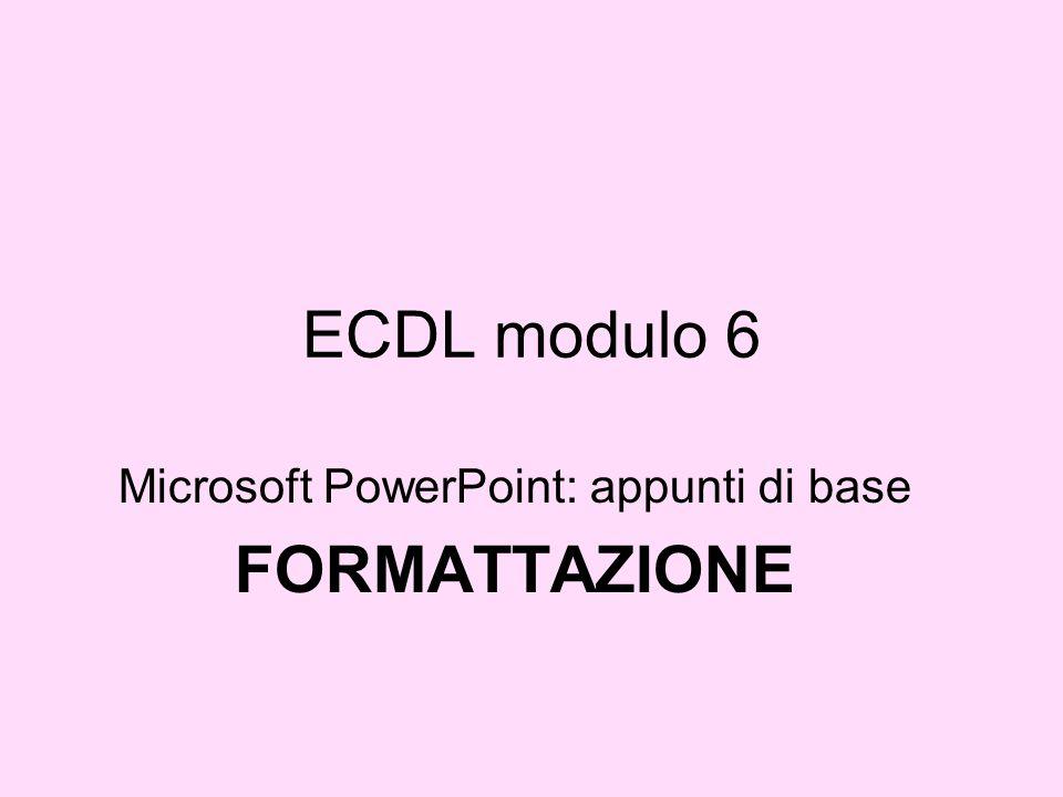 Microsoft PowerPoint: appunti di base FORMATTAZIONE
