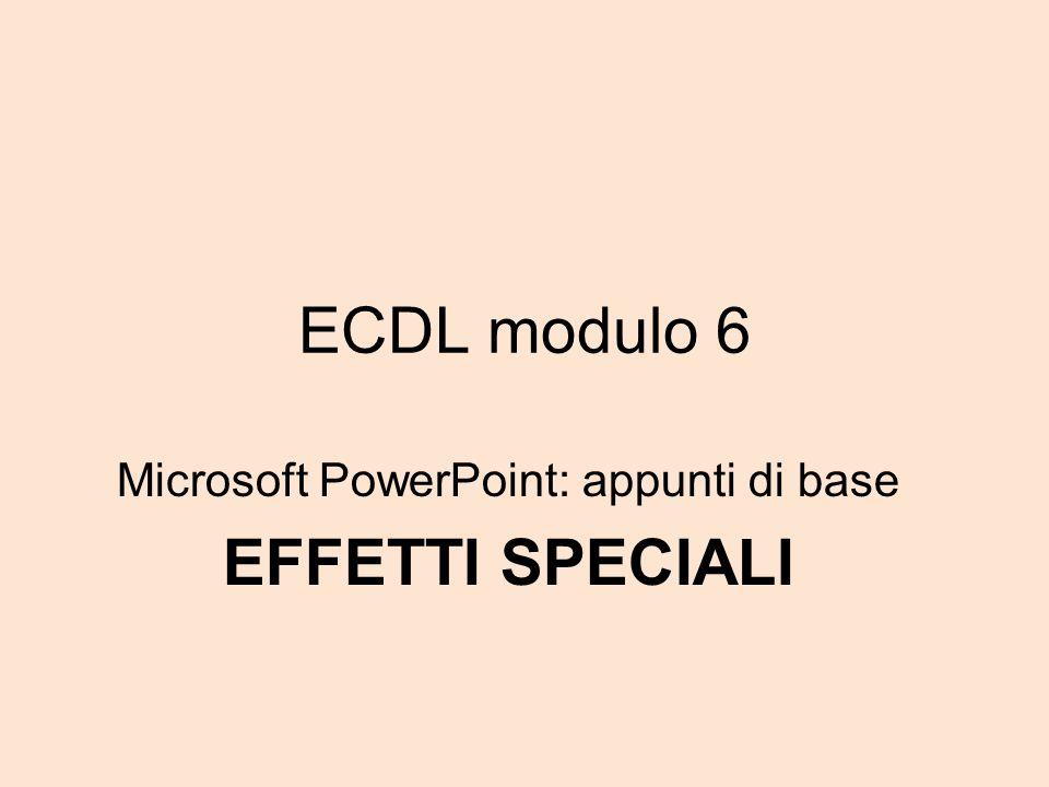 Microsoft PowerPoint: appunti di base EFFETTI SPECIALI