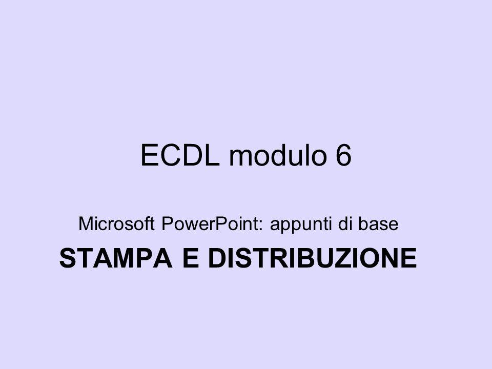 Microsoft PowerPoint: appunti di base STAMPA E DISTRIBUZIONE