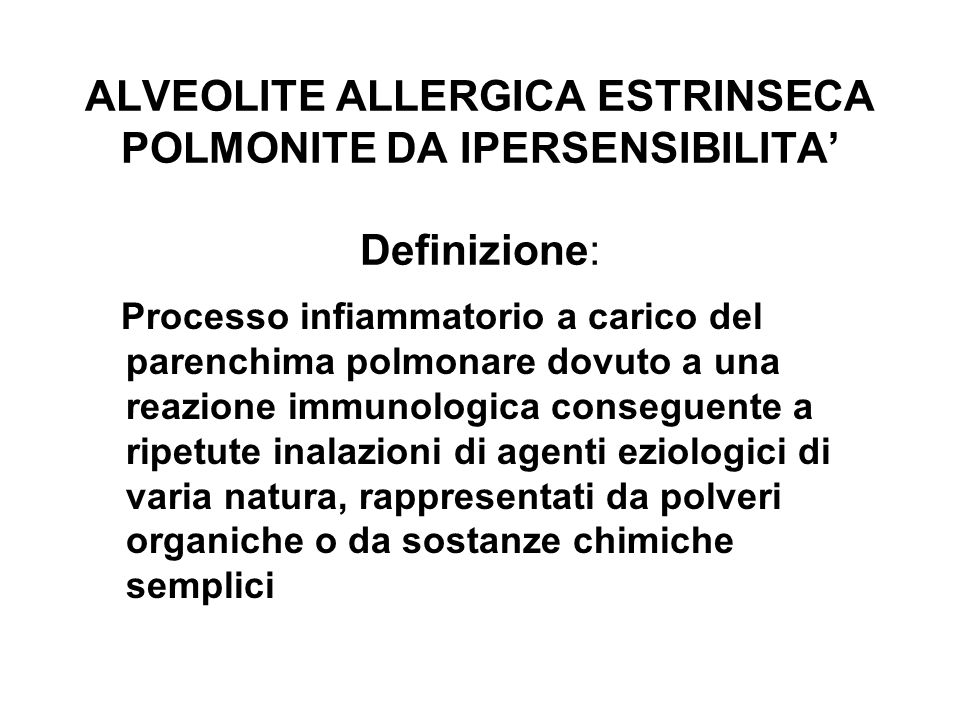 ALVEOLITE ALLERGICA ESTRINSECA POLMONITE DA IPERSENSIBILITA' Definizione: