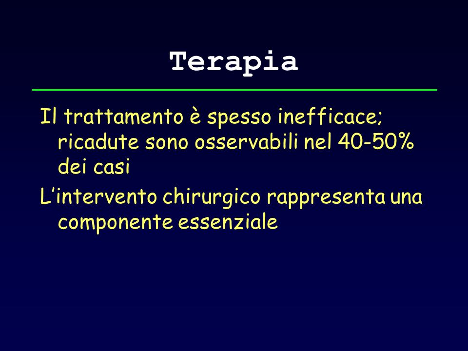 Terapia Il trattamento è spesso inefficace; ricadute sono osservabili nel 40-50% dei casi.