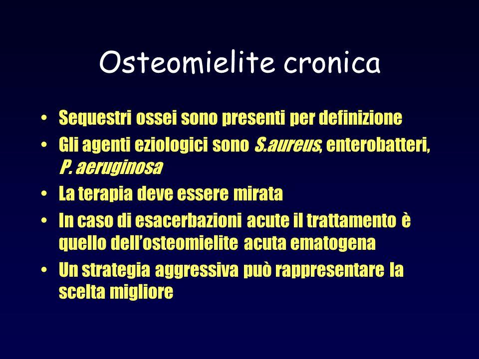 Osteomielite cronica Sequestri ossei sono presenti per definizione