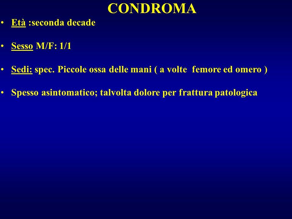 CONDROMA Età :seconda decade Sesso M/F: 1/1
