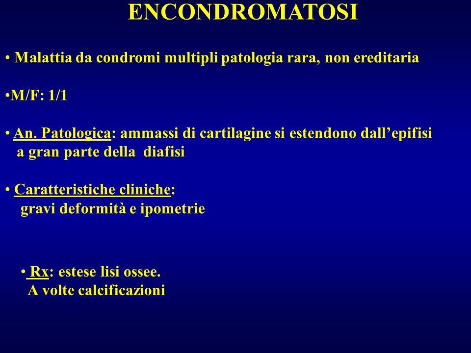 ENCONDROMATOSI Malattia da condromi multipli patologia rara, non ereditaria. M/F: 1/1.