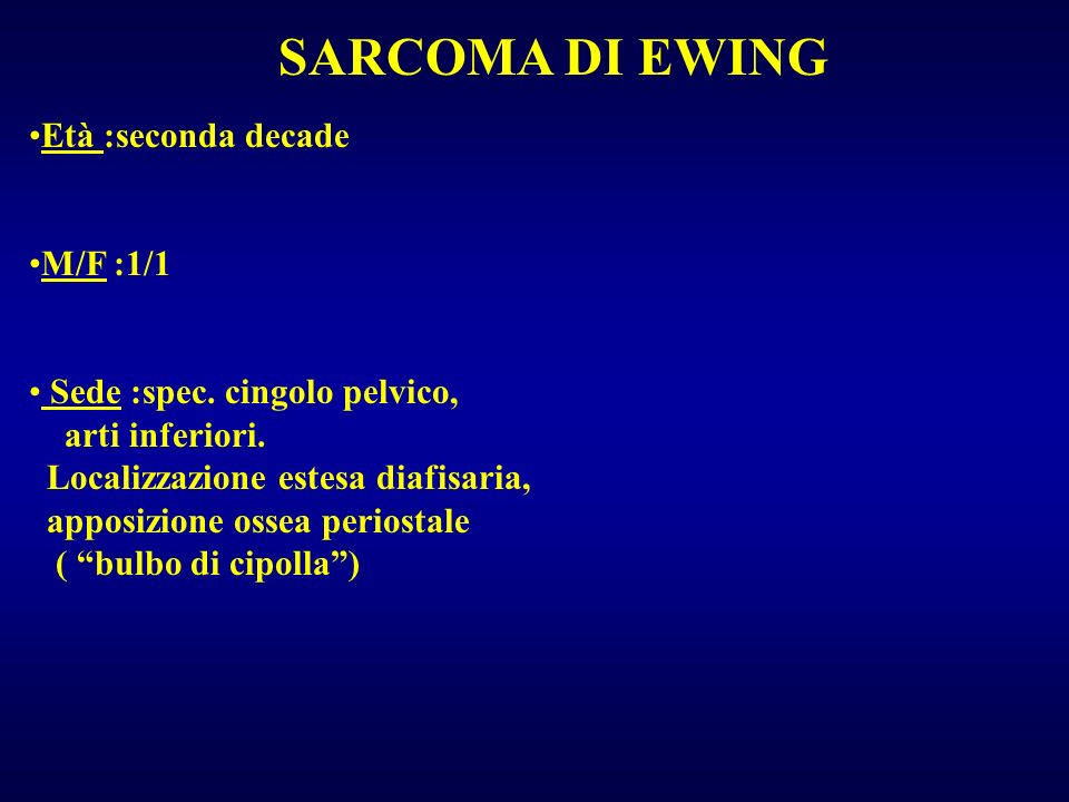 SARCOMA DI EWING Età :seconda decade M/F :1/1
