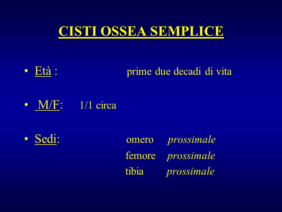 CISTI OSSEA SEMPLICE Età : prime due decadi di vita M/F: 1/1 circa