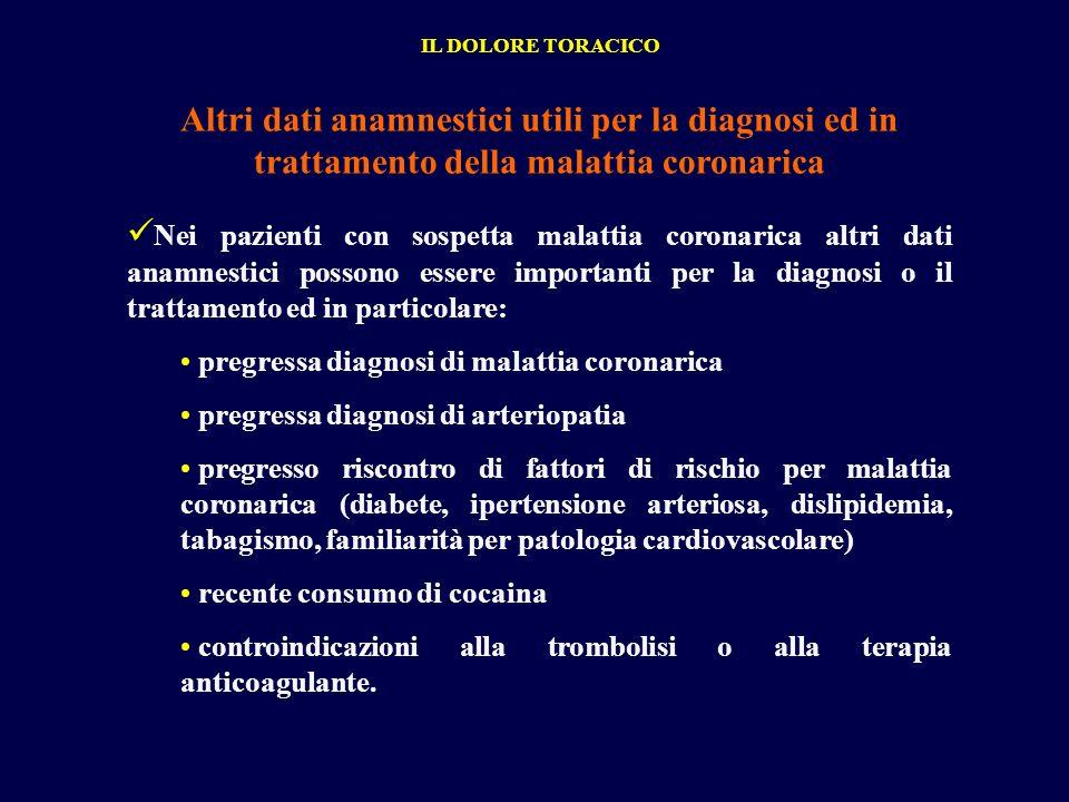 IL DOLORE TORACICO Altri dati anamnestici utili per la diagnosi ed in trattamento della malattia coronarica.