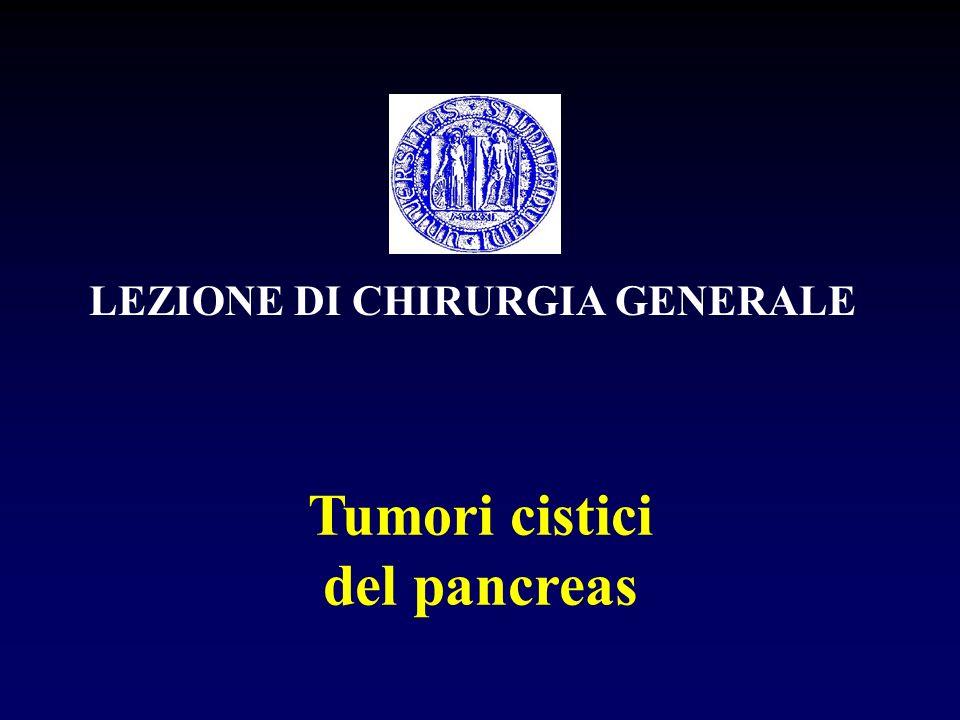 LEZIONE DI CHIRURGIA GENERALE Tumori cistici del pancreas