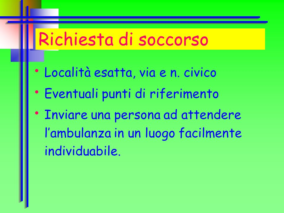 Richiesta di soccorso Località esatta, via e n. civico