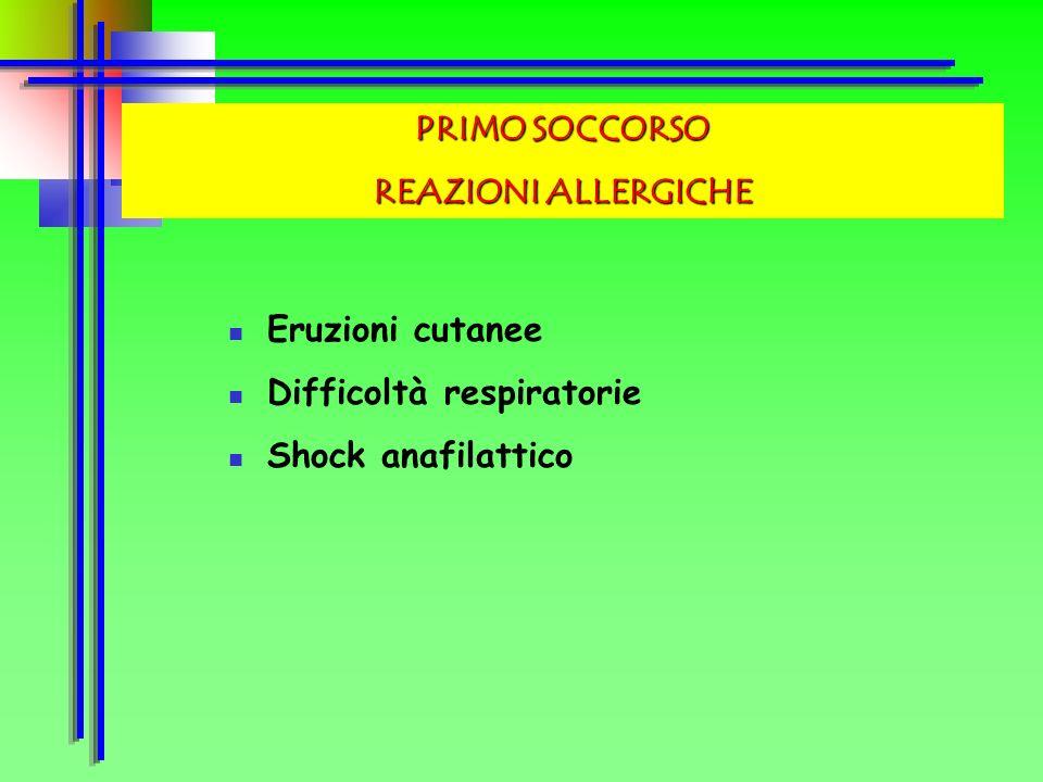 PRIMO SOCCORSO REAZIONI ALLERGICHE Eruzioni cutanee Difficoltà respiratorie Shock anafilattico