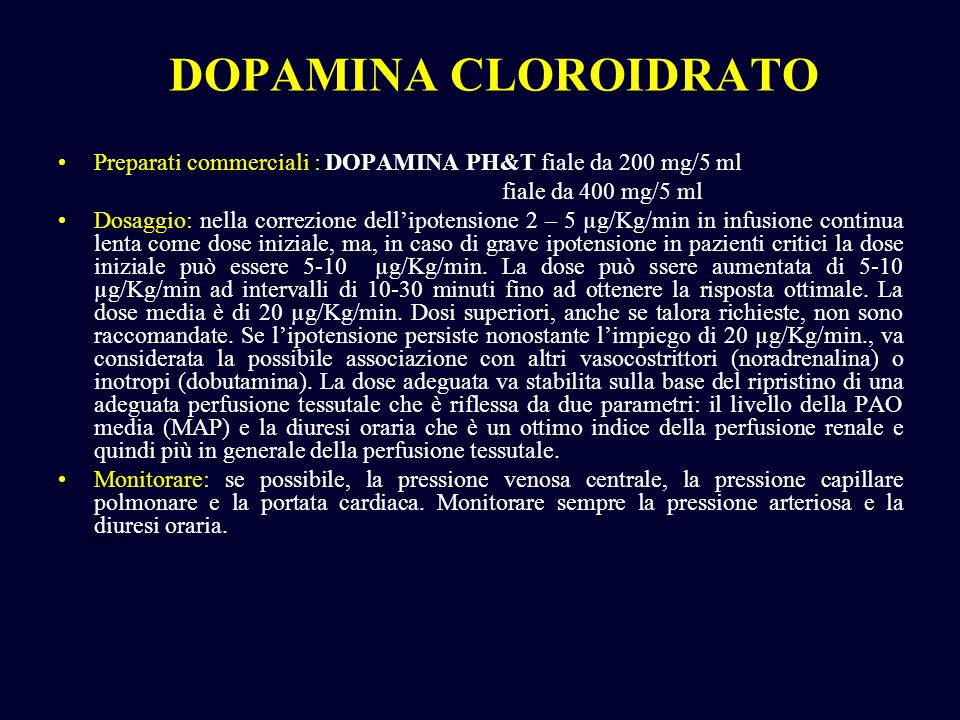 DOPAMINA CLOROIDRATO Preparati commerciali : DOPAMINA PH&T fiale da 200 mg/5 ml. fiale da 400 mg/5 ml.