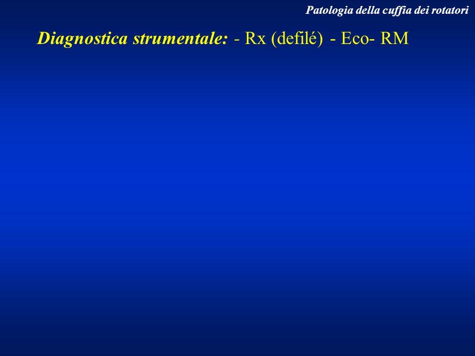 Diagnostica strumentale: - Rx (defilé) - Eco- RM