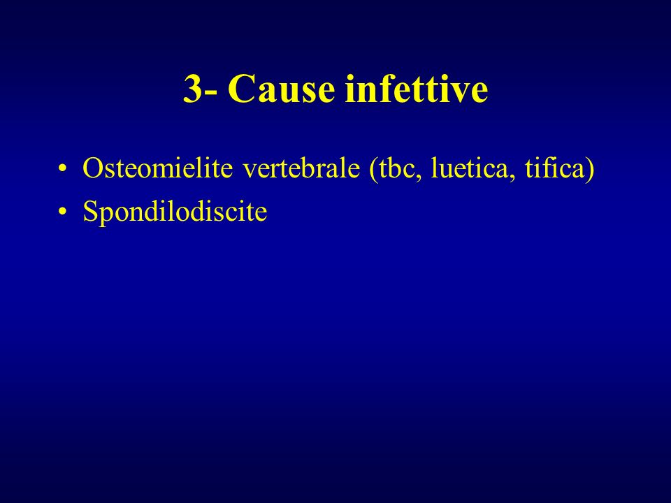 3- Cause infettive Osteomielite vertebrale (tbc, luetica, tifica)