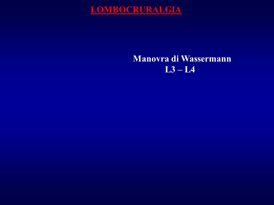LOMBOCRURALGIA Manovra di Wassermann L3 – L4