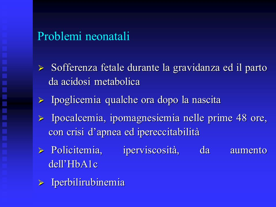 Problemi neonatali Sofferenza fetale durante la gravidanza ed il parto da acidosi metabolica. Ipoglicemia qualche ora dopo la nascita.