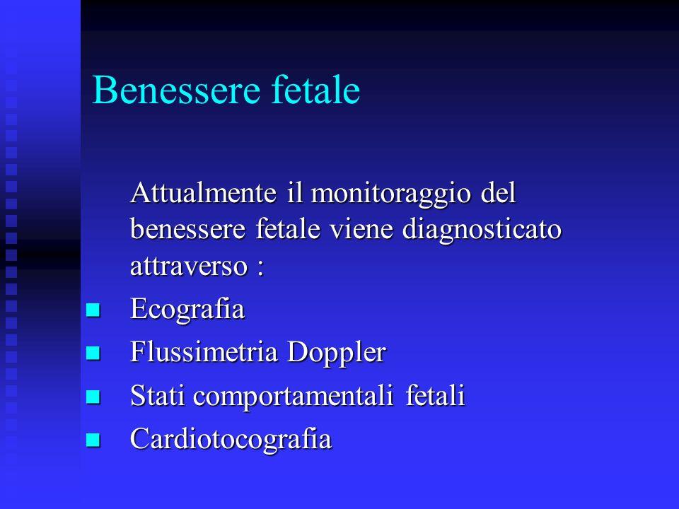 Benessere fetale Attualmente il monitoraggio del benessere fetale viene diagnosticato attraverso : Ecografia.