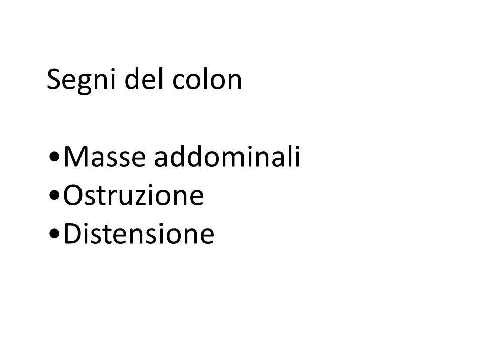 Segni del colon •Masse addominali •Ostruzione •Distensione