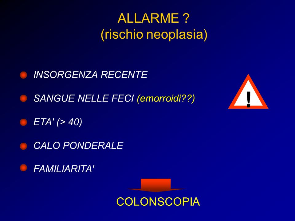 ! ALLARME (rischio neoplasia) COLONSCOPIA INSORGENZA RECENTE