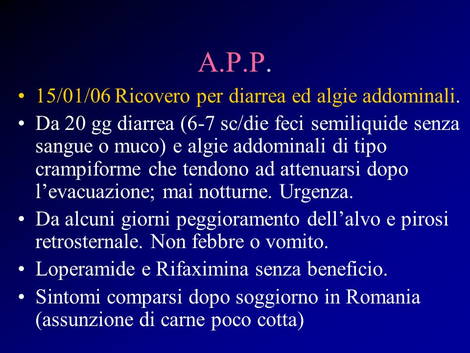 A.P.P. 15/01/06 Ricovero per diarrea ed algie addominali.