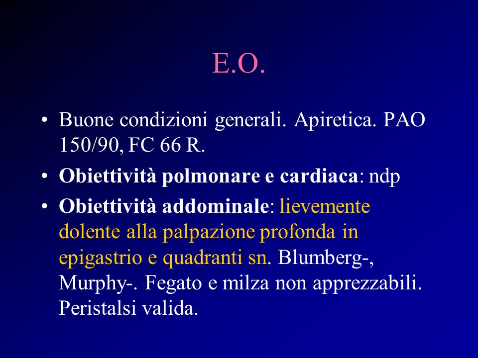 E.O. Buone condizioni generali. Apiretica. PAO 150/90, FC 66 R.