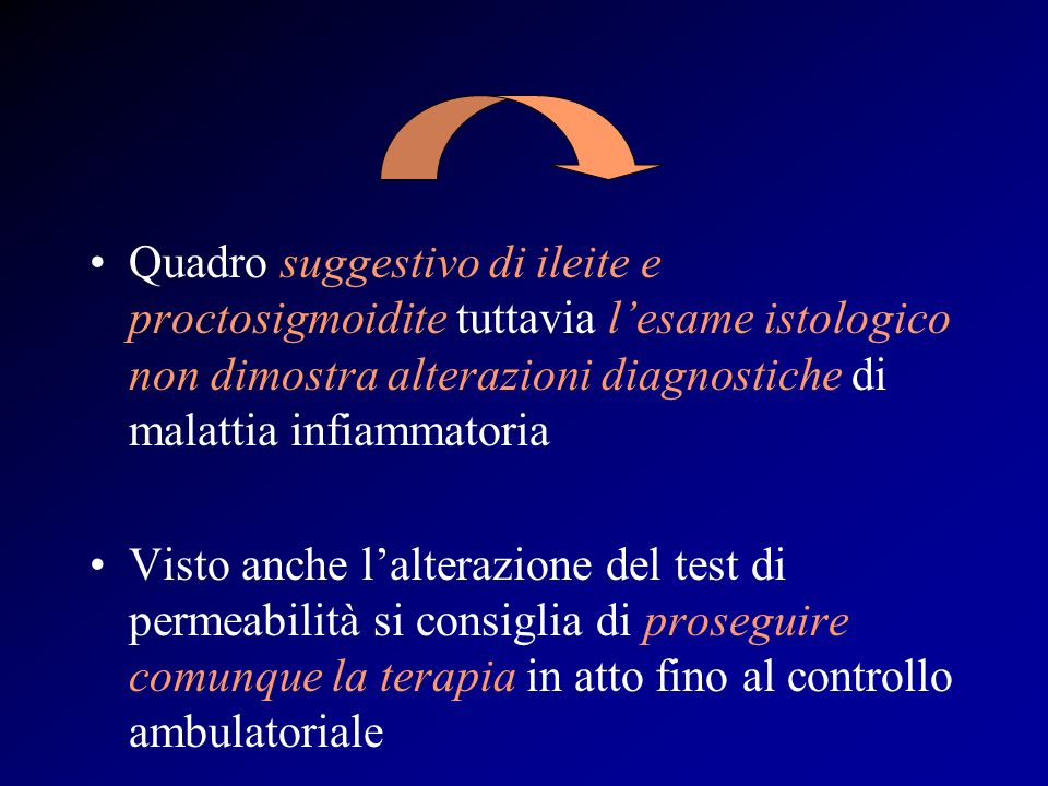 Quadro suggestivo di ileite e proctosigmoidite tuttavia l'esame istologico non dimostra alterazioni diagnostiche di malattia infiammatoria