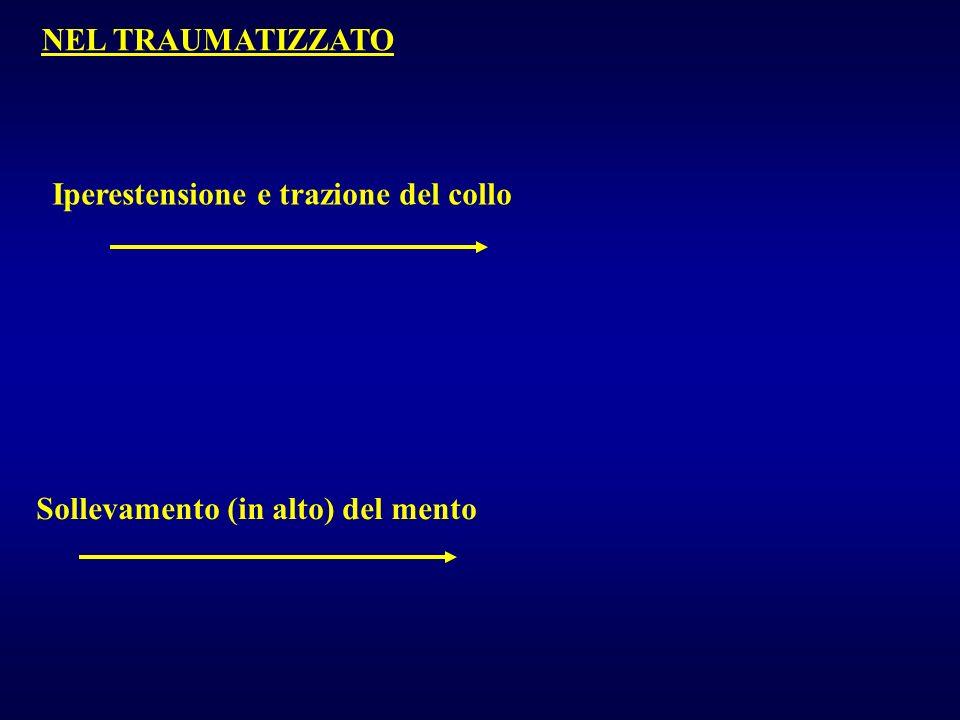 NEL TRAUMATIZZATO Iperestensione e trazione del collo Sollevamento (in alto) del mento