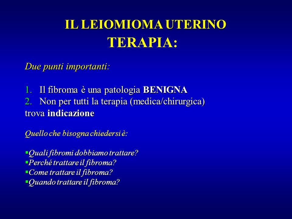 TERAPIA: IL LEIOMIOMA UTERINO Due punti importanti: