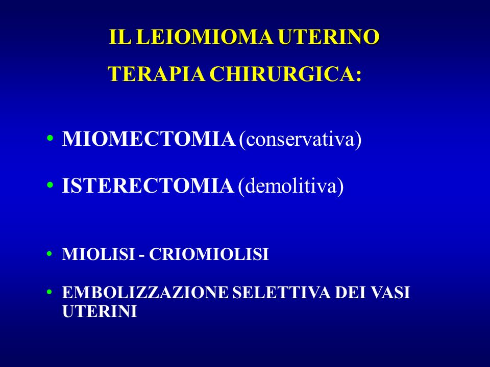 MIOMECTOMIA (conservativa) ISTERECTOMIA (demolitiva)