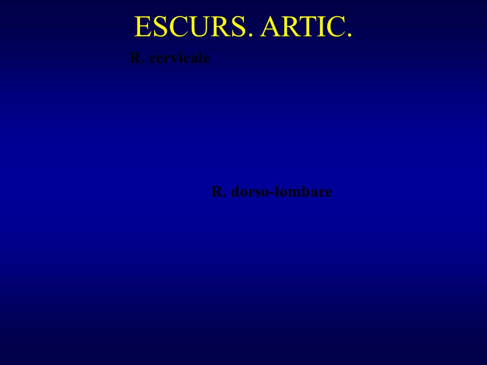 ESCURS. ARTIC. R. cervicale R. dorso-lombare