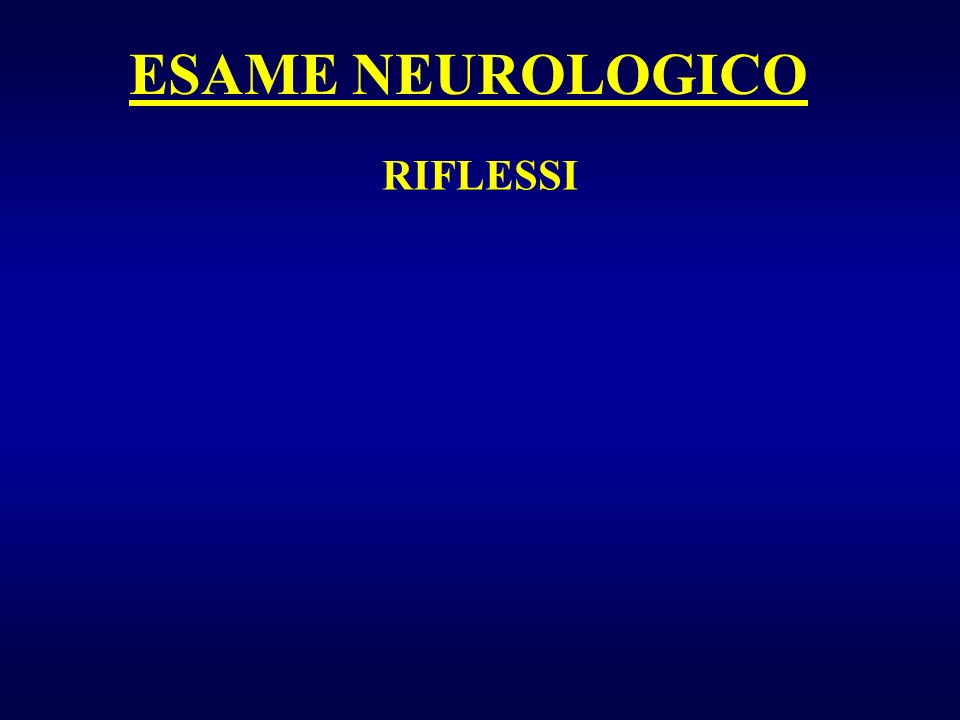 ESAME NEUROLOGICO RIFLESSI