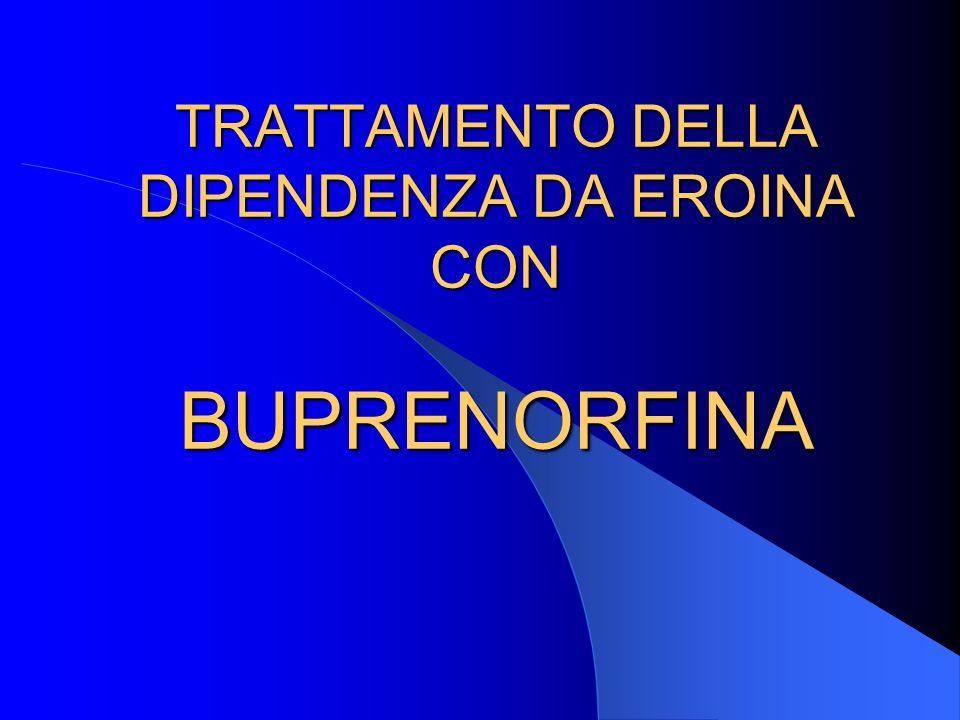 TRATTAMENTO DELLA DIPENDENZA DA EROINA CON BUPRENORFINA