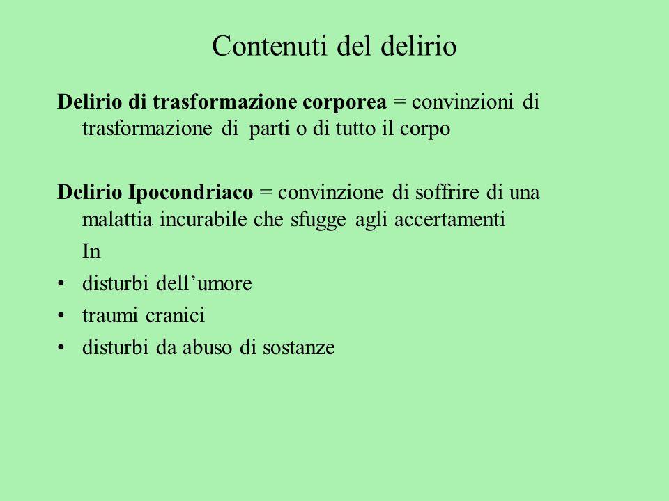 Contenuti del delirio Delirio di trasformazione corporea = convinzioni di trasformazione di parti o di tutto il corpo.