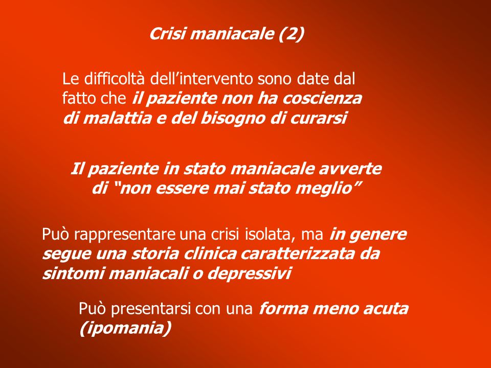 Crisi maniacale (2) Le difficoltà dell'intervento sono date dal fatto che il paziente non ha coscienza di malattia e del bisogno di curarsi.