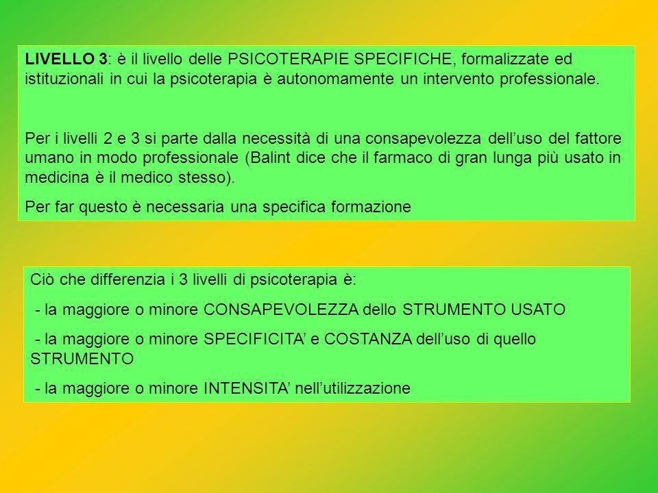 LIVELLO 3: è il livello delle PSICOTERAPIE SPECIFICHE, formalizzate ed istituzionali in cui la psicoterapia è autonomamente un intervento professionale.