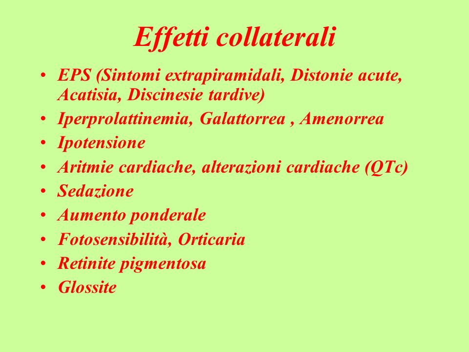 Effetti collaterali EPS (Sintomi extrapiramidali, Distonie acute, Acatisia, Discinesie tardive) Iperprolattinemia, Galattorrea , Amenorrea.
