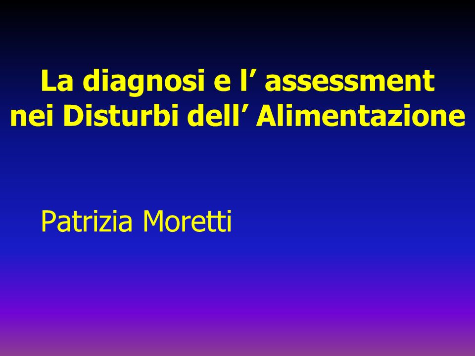 La diagnosi e l' assessment nei Disturbi dell' Alimentazione