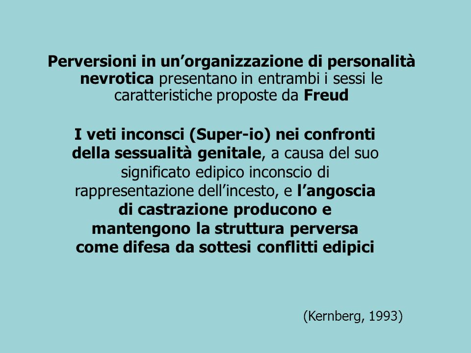 Perversioni in un'organizzazione di personalità nevrotica presentano in entrambi i sessi le caratteristiche proposte da Freud